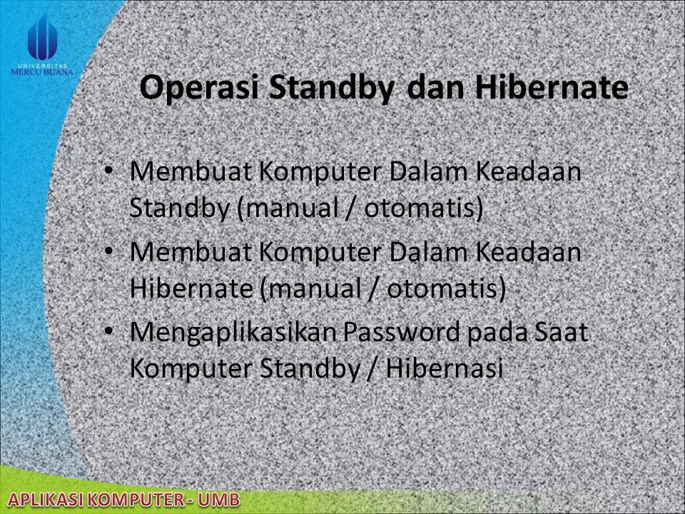 22/08/2014 Standby dan Hibernate (cont'd) keadaan dimana komputer akan melakukan shut down untuk menghemat listrik, akan tetapi menyimpan semua yang a