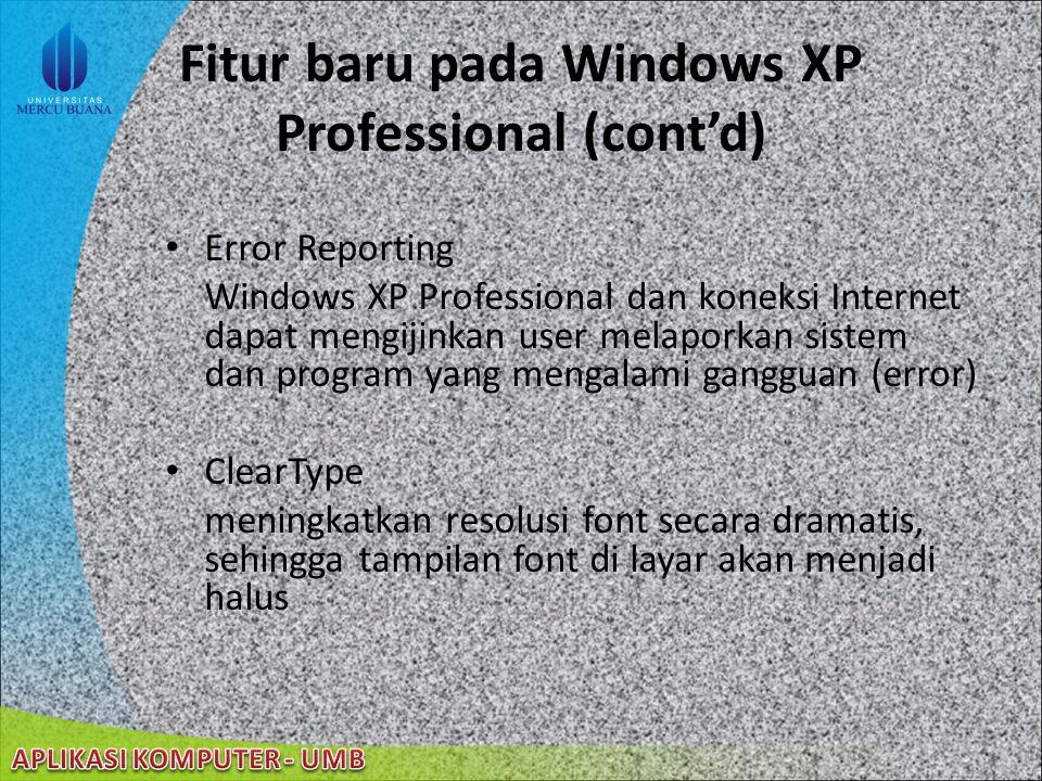 22/08/2014 Fitur baru pada Windows XP Professional (cont'd) Windows File Protection mencegah file tertimpa atau terhapus dari sistem file yang terlind