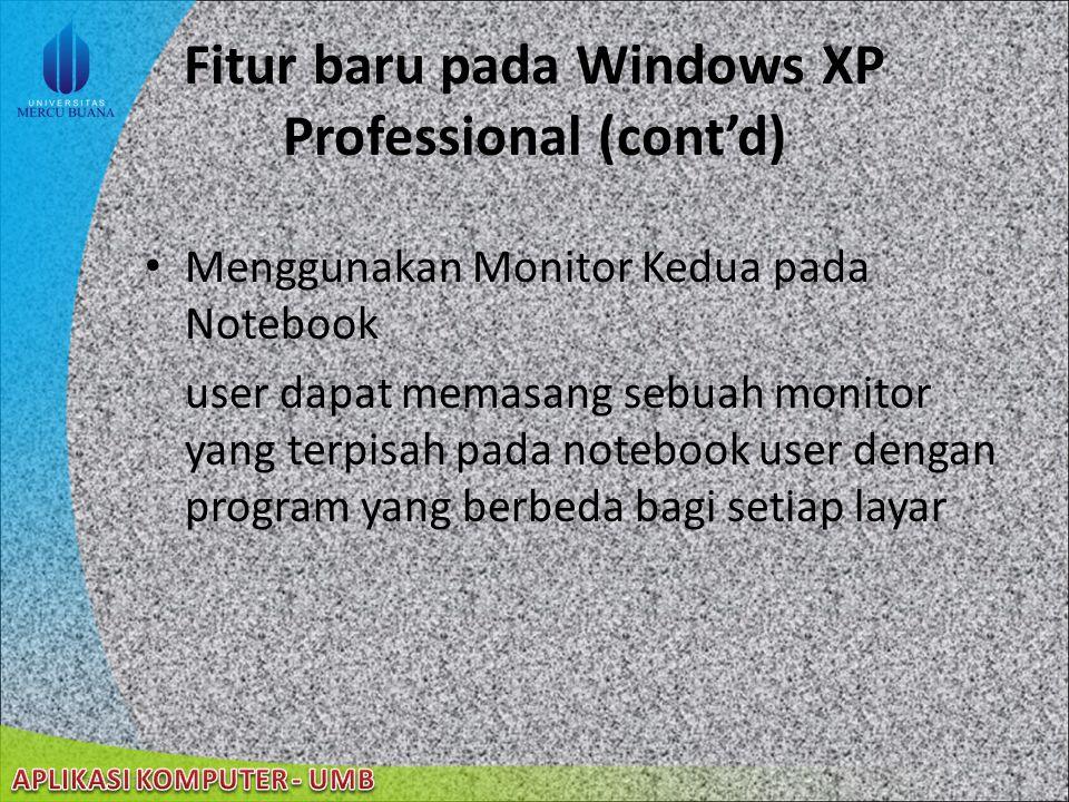 22/08/2014 Fitur baru pada Windows XP Professional (cont'd) Error Reporting Windows XP Professional dan koneksi Internet dapat mengijinkan user melapo