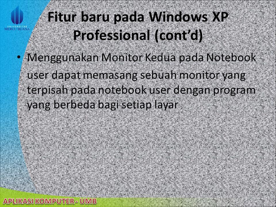 22/08/2014 Fitur baru pada Windows XP Professional (cont'd) Menggunakan Monitor Kedua pada Notebook user dapat memasang sebuah monitor yang terpisah pada notebook user dengan program yang berbeda bagi setiap layar