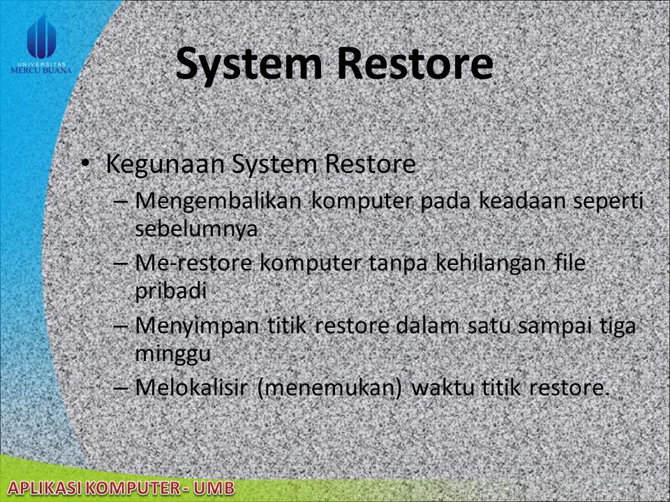 22/08/2014 System Restore Mengembalikan komputer ke keadaan semula tanpa kehilangan suatu data. System Restore memantau perubahan pada sistem dan bebe