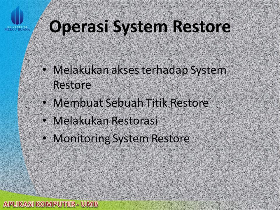 22/08/2014 System Restore Kegunaan System Restore – Mengembalikan komputer pada keadaan seperti sebelumnya – Me-restore komputer tanpa kehilangan file