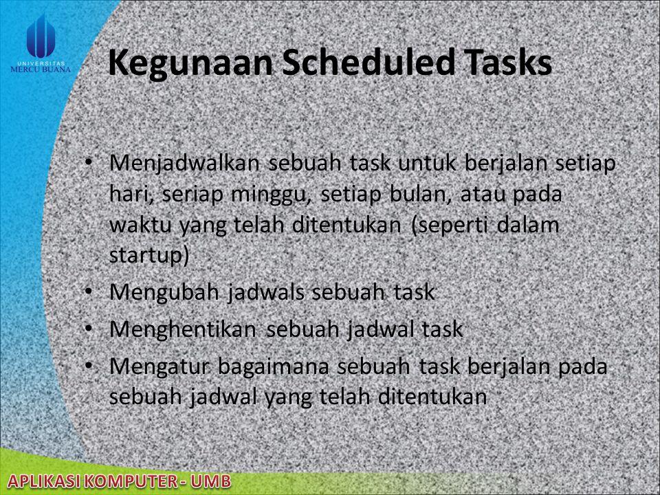 22/08/2014 Scheduled Tasks memperbolehkan user membuat jadwal setiap script, program, atau dokumen untuk dijalankan pada waktu yang sesuai dengan kein