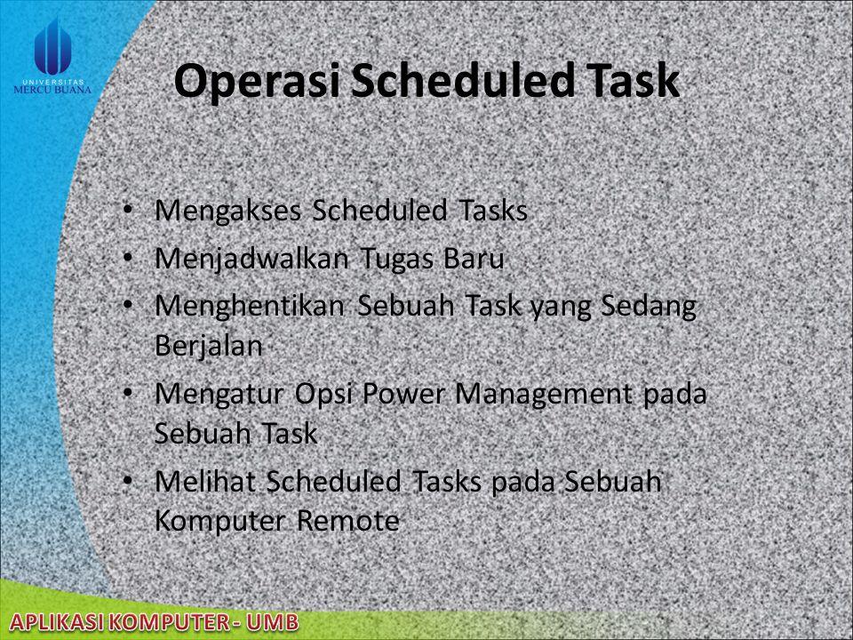 22/08/2014 Kegunaan Scheduled Tasks Menjadwalkan sebuah task untuk berjalan setiap hari, seriap minggu, setiap bulan, atau pada waktu yang telah diten