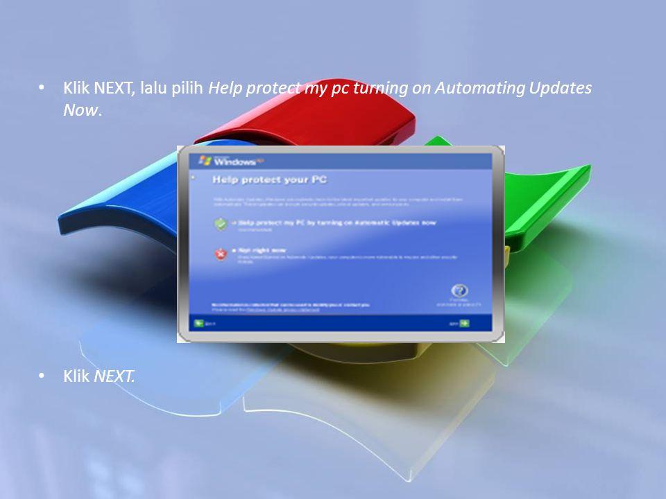 Klik NEXT, lalu pilih Help protect my pc turning on Automating Updates Now. Klik NEXT.