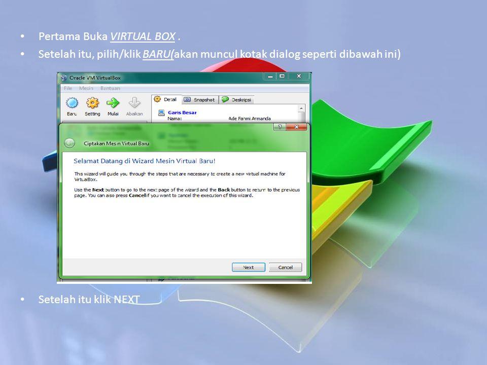 Pertama Buka VIRTUAL BOX. Setelah itu, pilih/klik BARU(akan muncul kotak dialog seperti dibawah ini) Setelah itu klik NEXT