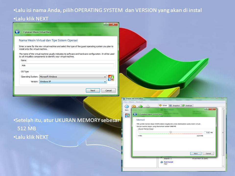 Lalu isi nama Anda, pilih OPERATING SYSTEM dan VERSION yang akan di instal Lalu klik NEXT Setelah itu, atur UKURAN MEMORY sebesar 512 MB Lalu klik NEX