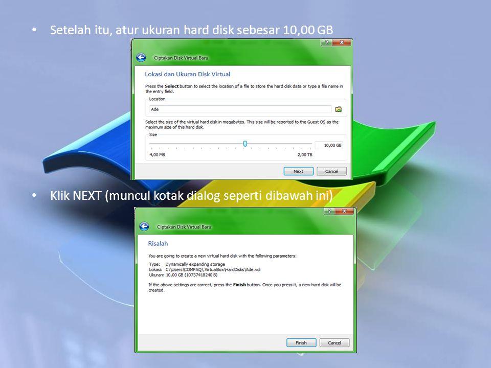 Setelah itu, atur ukuran hard disk sebesar 10,00 GB Klik NEXT (muncul kotak dialog seperti dibawah ini)