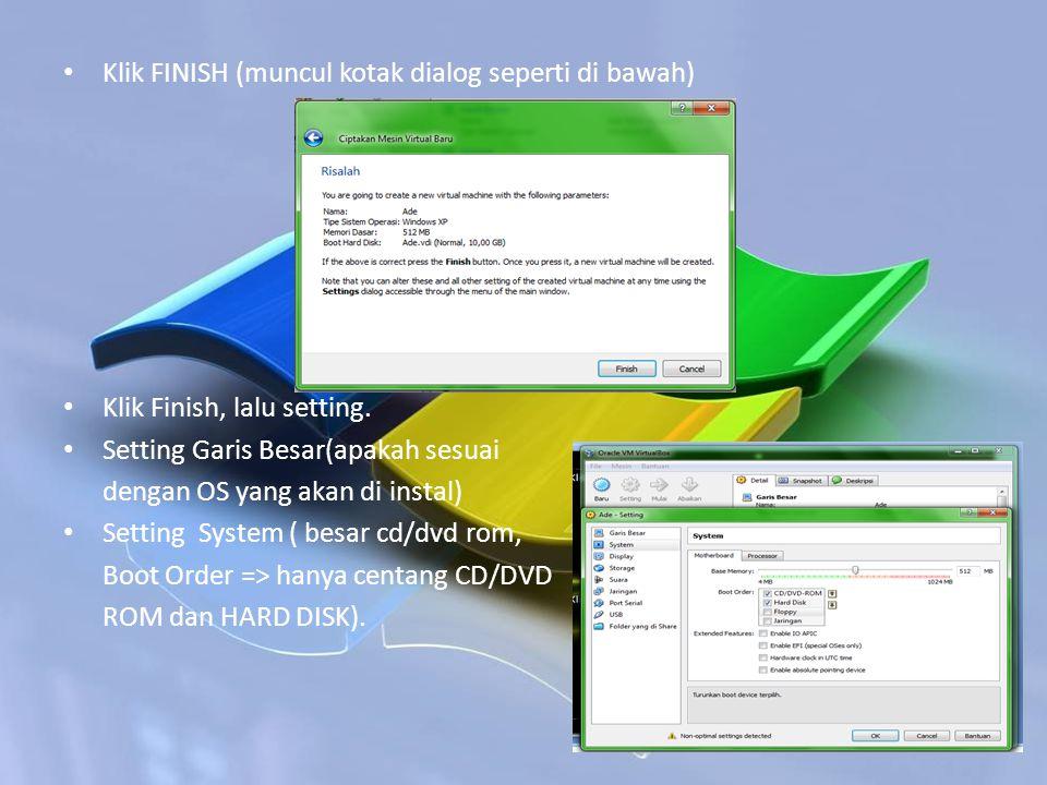 Klik FINISH (muncul kotak dialog seperti di bawah) Klik Finish, lalu setting. Setting Garis Besar(apakah sesuai dengan OS yang akan di instal) Setting