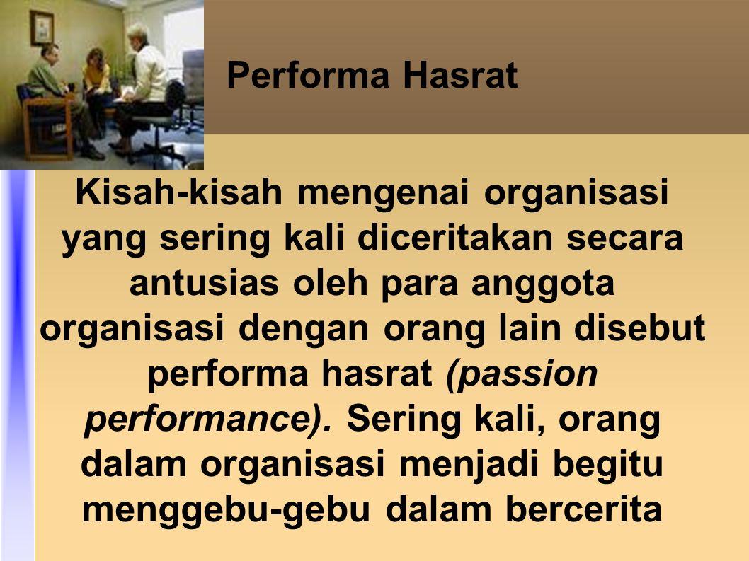 Performa Hasrat Kisah-kisah mengenai organisasi yang sering kali diceritakan secara antusias oleh para anggota organisasi dengan orang lain disebut performa hasrat (passion performance).