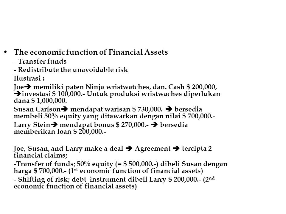 The economic function of Financial Assets - Transfer funds - Redistribute the unavoidable risk Ilustrasi : Joe  memiliki paten Ninja wristwatches, dan.