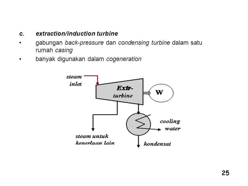 25 c.extraction/induction turbine gabungan back-pressure dan condensing turbine dalam satu rumah casing banyak digunakan dalam cogeneration