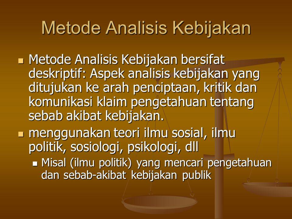 Metode Analisis Kebijakan Metode Analisis Kebijakan bersifat deskriptif: Aspek analisis kebijakan yang ditujukan ke arah penciptaan, kritik dan komuni