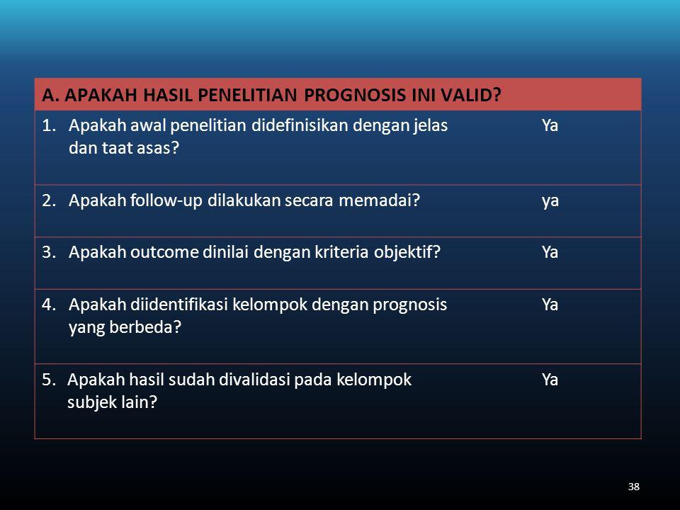 A. APAKAH HASIL PENELITIAN PROGNOSIS INI VALID.