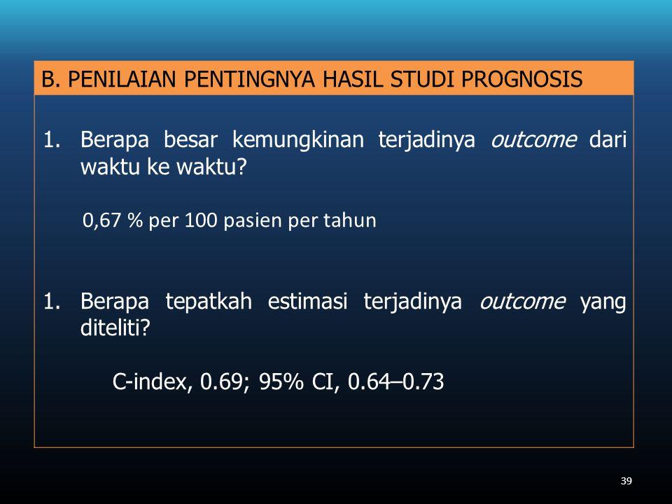 B. PENILAIAN PENTINGNYA HASIL STUDI PROGNOSIS 1.Berapa besar kemungkinan terjadinya outcome dari waktu ke waktu? 0,67 % per 100 pasien per tahun 1.Ber