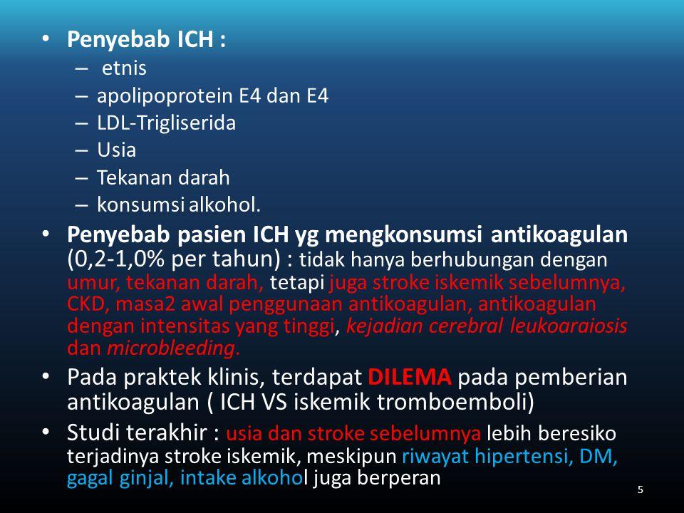 Penyebab ICH : – etnis – apolipoprotein E4 dan E4 – LDL-Trigliserida – Usia – Tekanan darah – konsumsi alkohol.