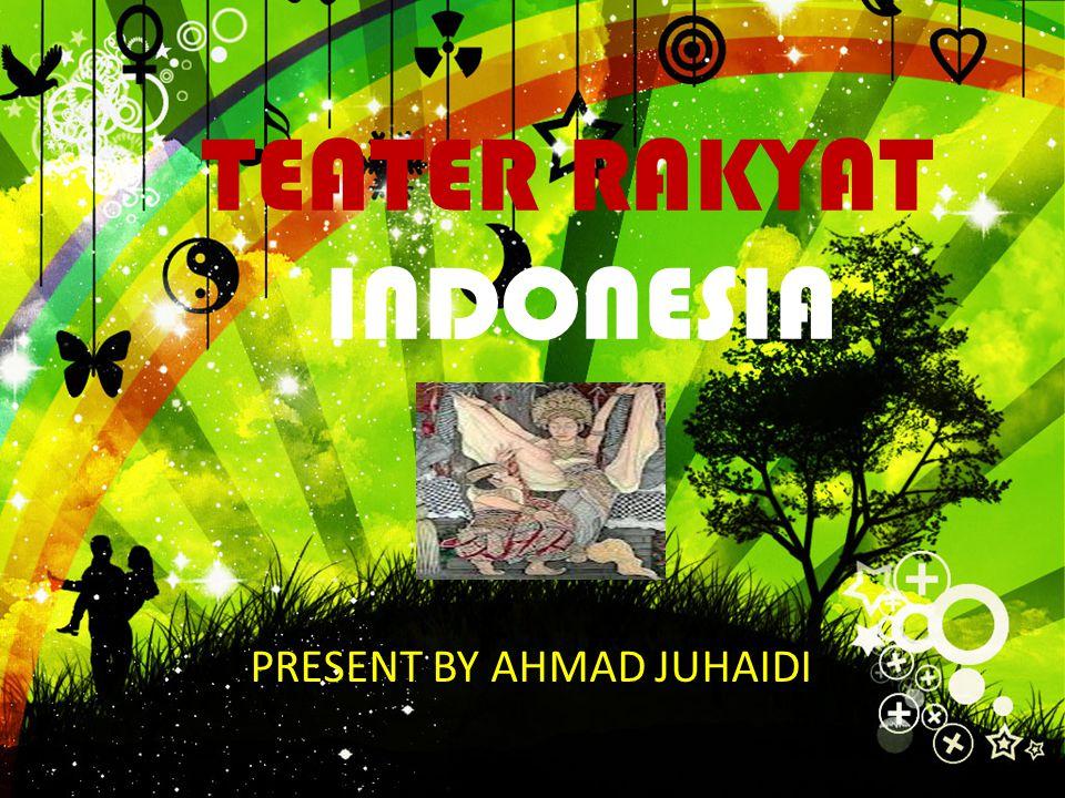 TEATER RAKYAT INDONESIA PRESENT BY AHMAD JUHAIDI