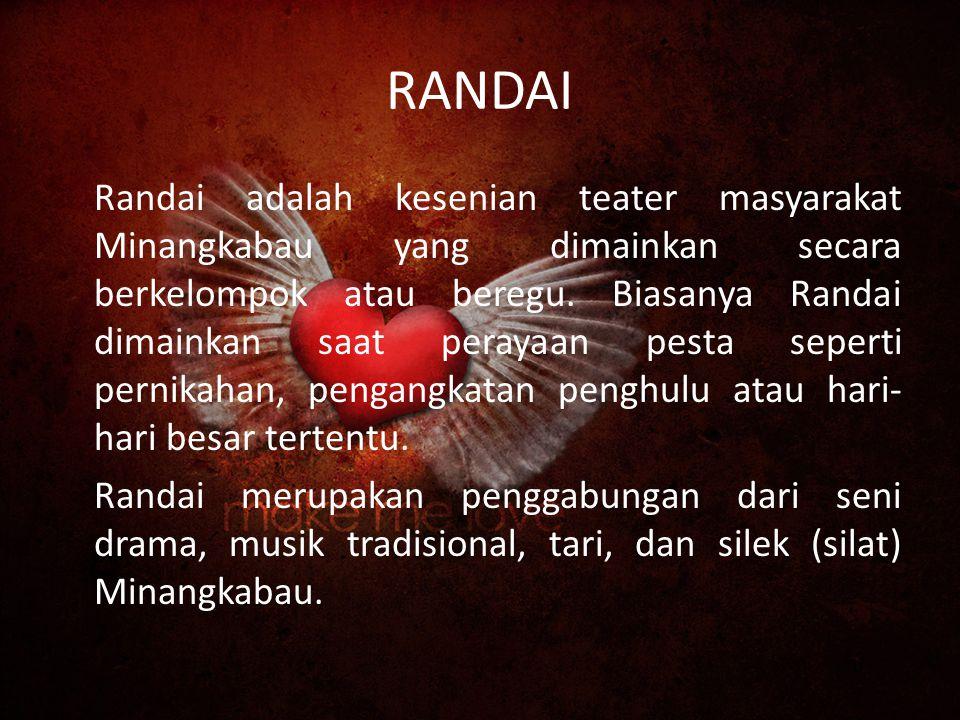 RANDAI Randai adalah kesenian teater masyarakat Minangkabau yang dimainkan secara berkelompok atau beregu.