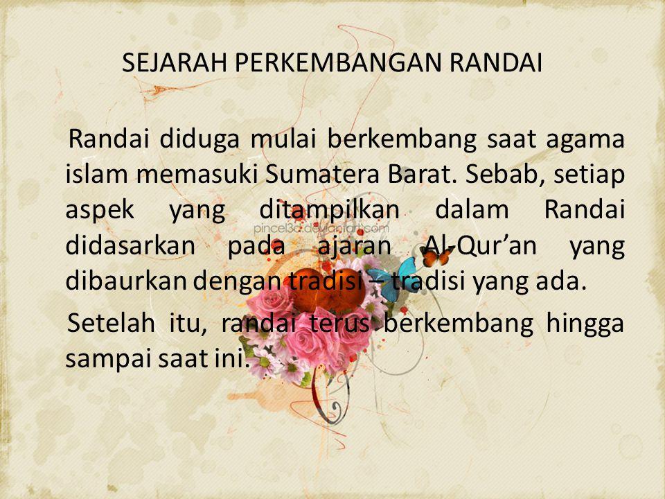 SEJARAH PERKEMBANGAN RANDAI Randai diduga mulai berkembang saat agama islam memasuki Sumatera Barat.
