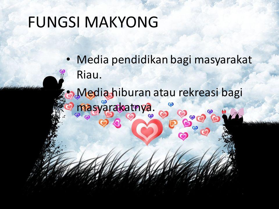 FUNGSI MAKYONG Media pendidikan bagi masyarakat Riau.