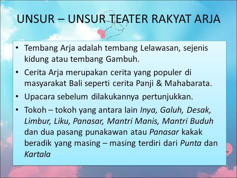 UNSUR – UNSUR TEATER RAKYAT ARJA Tembang Arja adalah tembang Lelawasan, sejenis kidung atau tembang Gambuh.