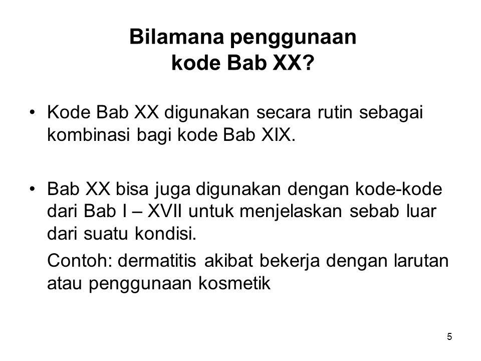 Bilamana penggunaan kode Bab XX? Kode Bab XX digunakan secara rutin sebagai kombinasi bagi kode Bab XIX. Bab XX bisa juga digunakan dengan kode-kode d