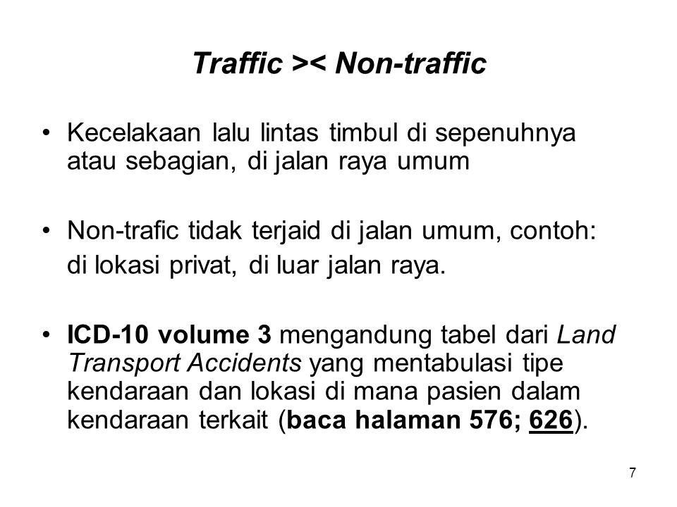 Traffic >< Non-traffic Kecelakaan lalu lintas timbul di sepenuhnya atau sebagian, di jalan raya umum Non-trafic tidak terjaid di jalan umum, contoh: d