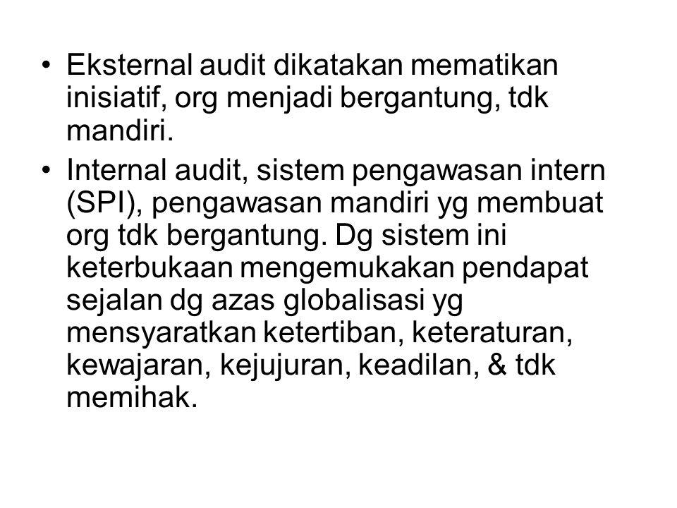 Eksternal audit dikatakan mematikan inisiatif, org menjadi bergantung, tdk mandiri. Internal audit, sistem pengawasan intern (SPI), pengawasan mandiri