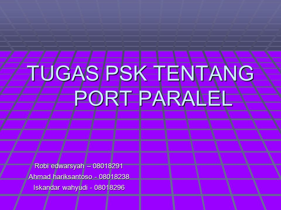 TUGAS PSK TENTANG PORT PARALEL Robi edwarsyah – 08018291 Ahmad hariksantoso - 08018238 Iskandar wahyudi - 08018296