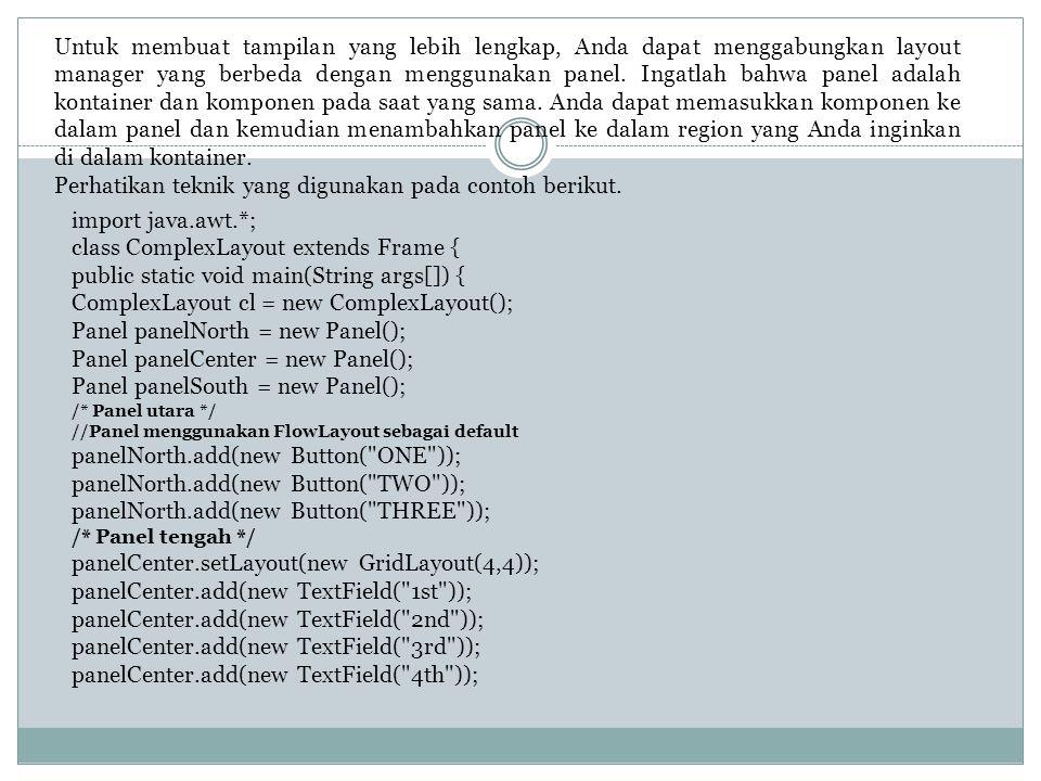 Untuk membuat tampilan yang lebih lengkap, Anda dapat menggabungkan layout manager yang berbeda dengan menggunakan panel.