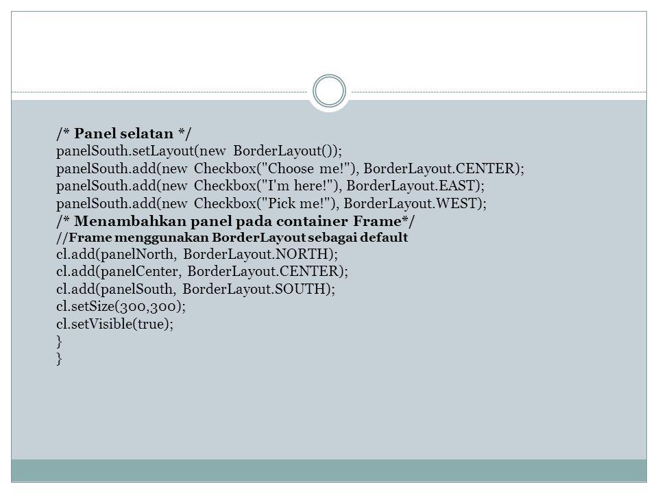 /* Panel selatan */ panelSouth.setLayout(new BorderLayout()); panelSouth.add(new Checkbox(