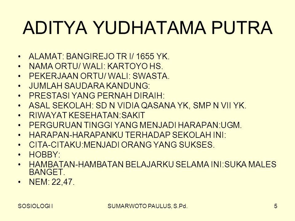 SOSIOLOGI ISUMARWOTO PAULUS, S.Pd.5 ADITYA YUDHATAMA PUTRA ALAMAT: BANGIREJO TR I/ 1655 YK.