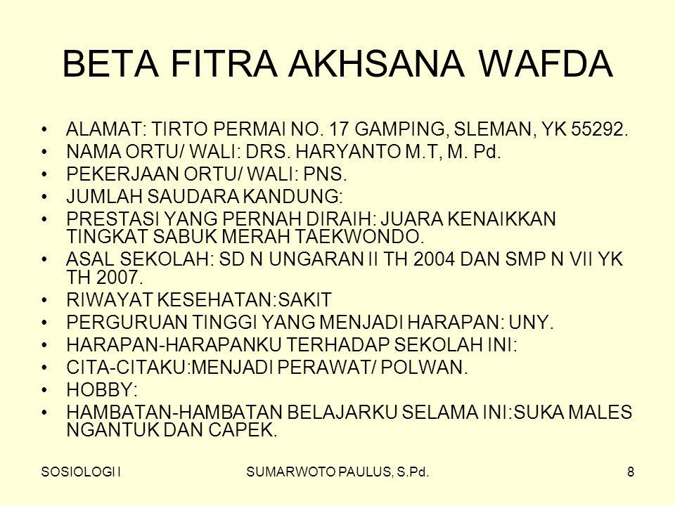SOSIOLOGI ISUMARWOTO PAULUS, S.Pd.8 BETA FITRA AKHSANA WAFDA ALAMAT: TIRTO PERMAI NO. 17 GAMPING, SLEMAN, YK 55292. NAMA ORTU/ WALI: DRS. HARYANTO M.T