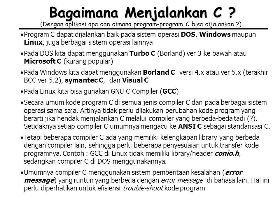 Bagaimana Menjalankan C ? (Dengan aplikasi apa dan dimana program-program C bisa dijalankan ?) Program C dapat dijalankan baik pada sistem operasi DOS