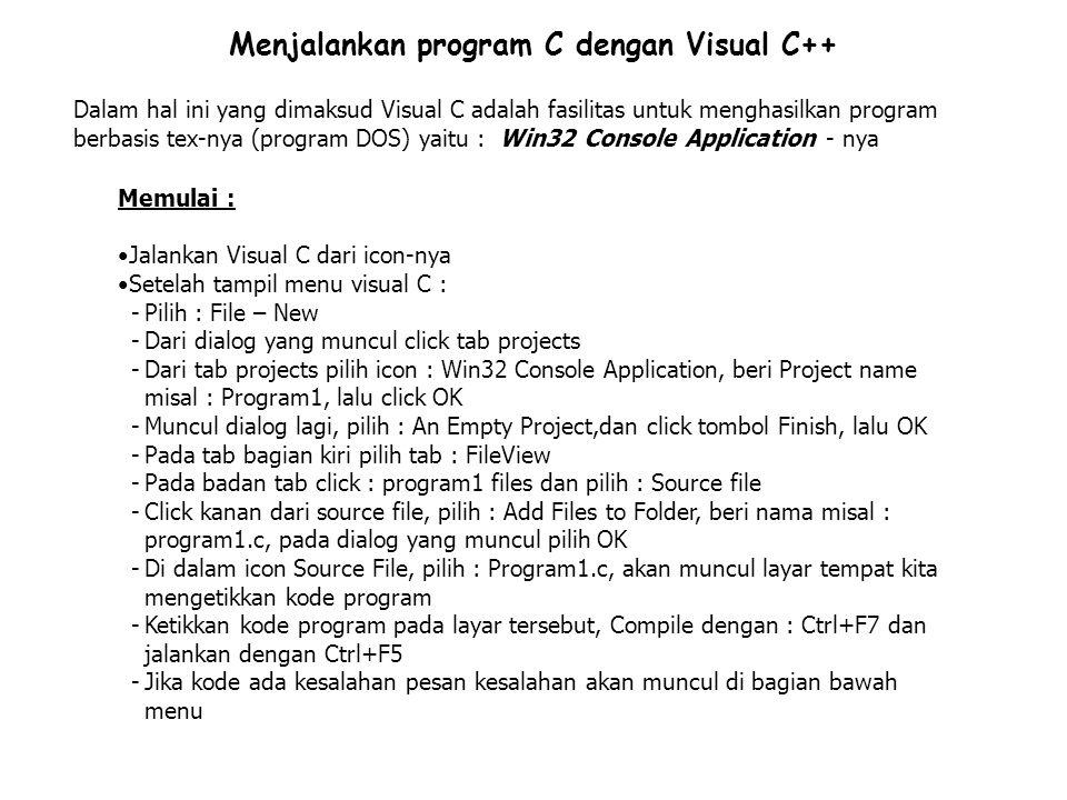Menjalankan program C dengan Visual C++ Dalam hal ini yang dimaksud Visual C adalah fasilitas untuk menghasilkan program berbasis tex-nya (program DOS