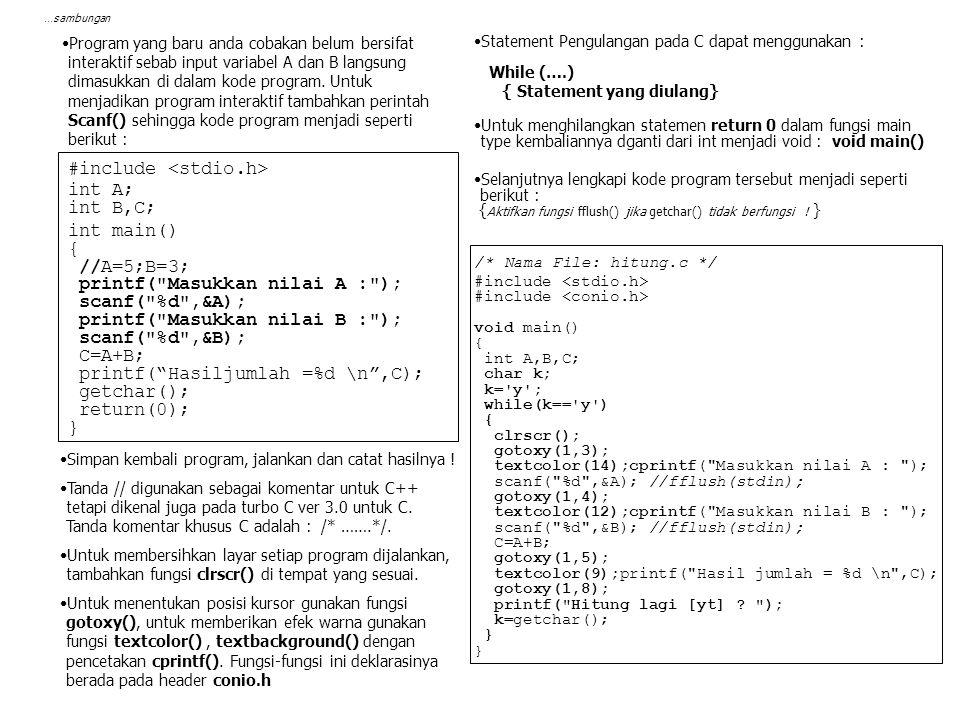 …sambungan Lanjutan Eksperimen Lanjutan Eksperimen Program yang baru anda cobakan belum bersifat interaktif sebab input variabel A dan B langsung dima