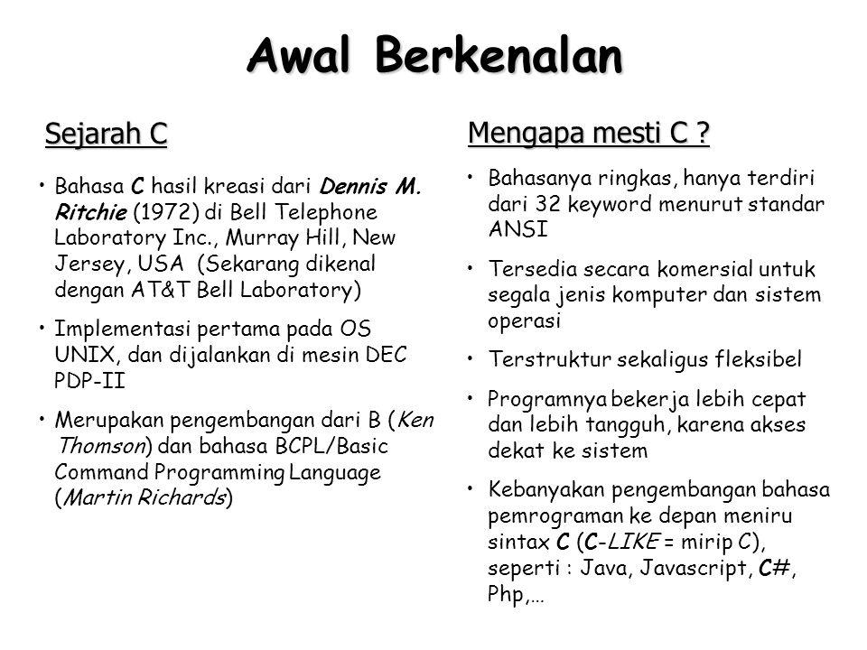 Keyword C 32 keyword ANSI C Beberapa compiler juga menyediakan beberapa keyword seperti berikut ini : asmfarhuge pascal ada fortran near Catatan : Semua keyword pada kode program C ditulis dengan huruf kecil