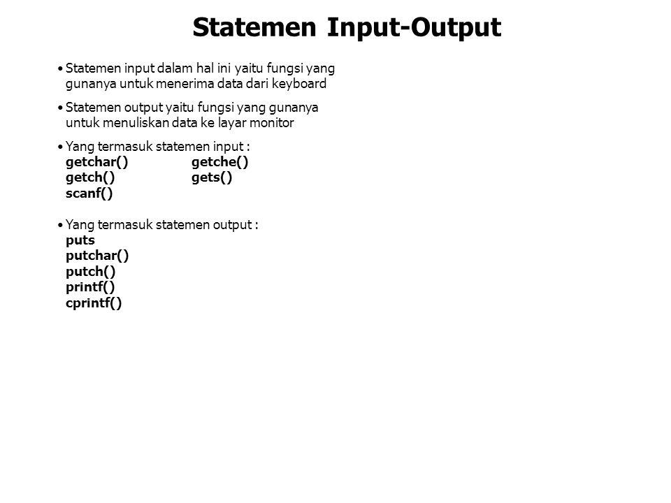 Statemen Input-Output Statemen input dalam hal ini yaitu fungsi yang gunanya untuk menerima data dari keyboard Statemen output yaitu fungsi yang gunan