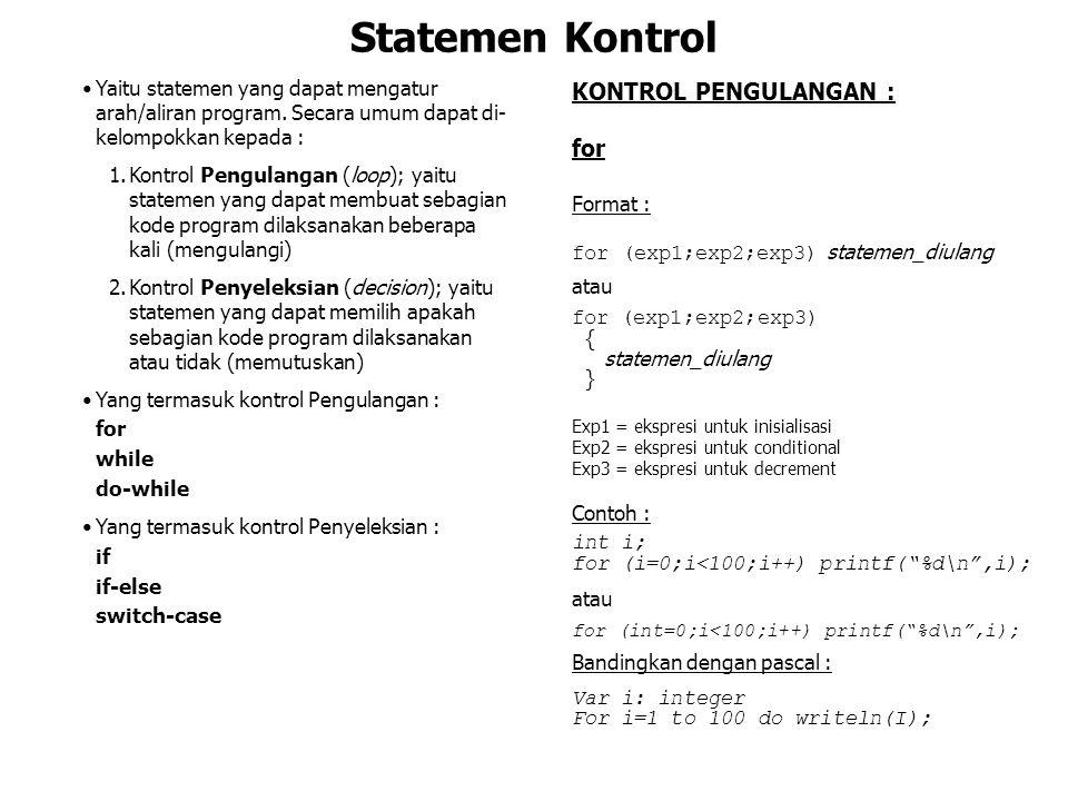 Statemen Kontrol Yaitu statemen yang dapat mengatur arah/aliran program. Secara umum dapat di- kelompokkan kepada : 1.Kontrol Pengulangan (loop); yait
