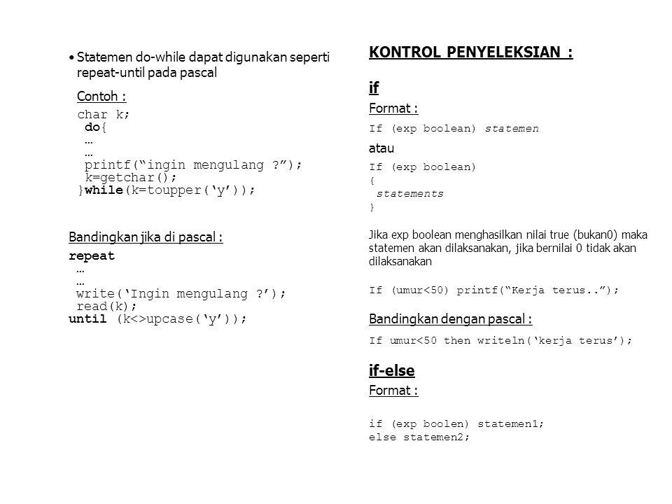 """Statemen do-while dapat digunakan seperti repeat-until pada pascal Contoh : char k; do{ … printf(""""ingin mengulang ?""""); k=getchar(); }while(k=toupper('"""