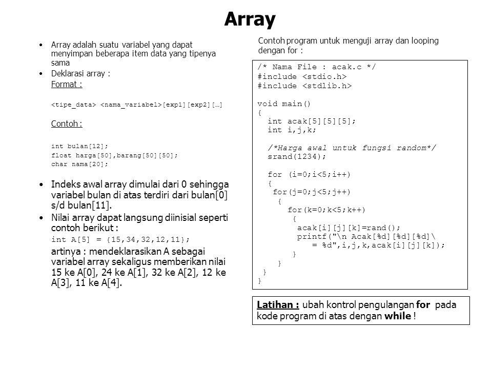 Array Contoh program untuk menguji array dan looping dengan for : /* Nama File : acak.c */ #include void main() { int acak[5][5][5]; int i,j,k; /*Harg