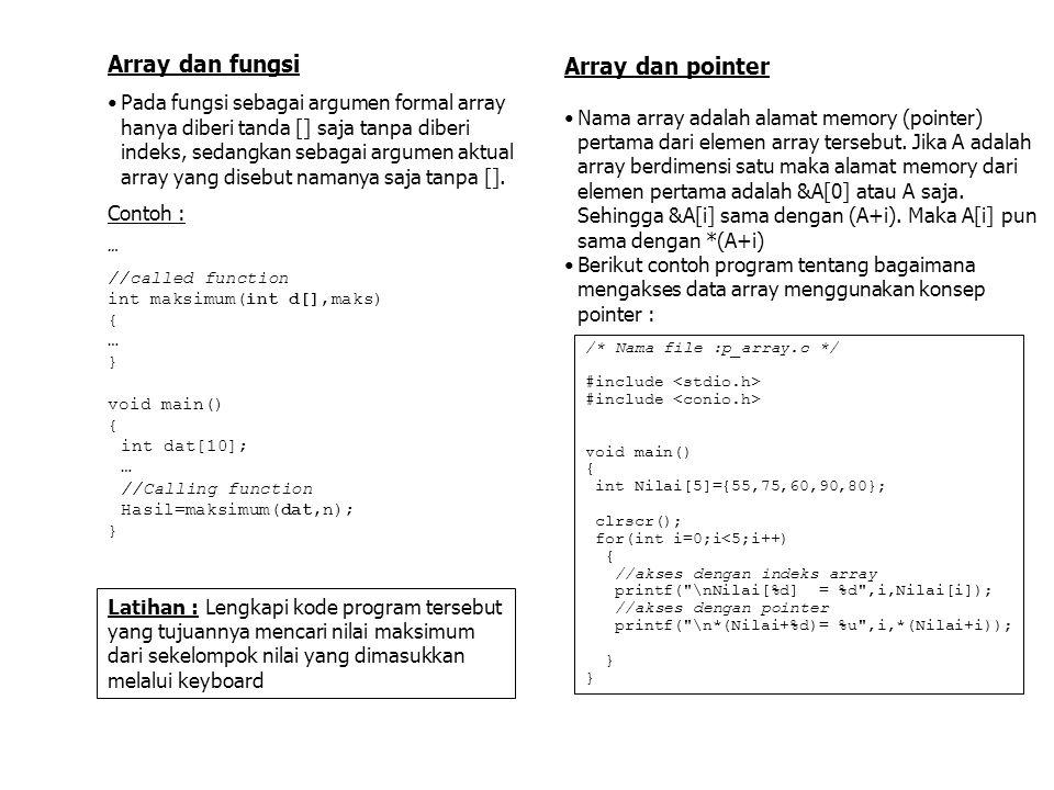 Array dan fungsi Pada fungsi sebagai argumen formal array hanya diberi tanda [] saja tanpa diberi indeks, sedangkan sebagai argumen aktual array yang