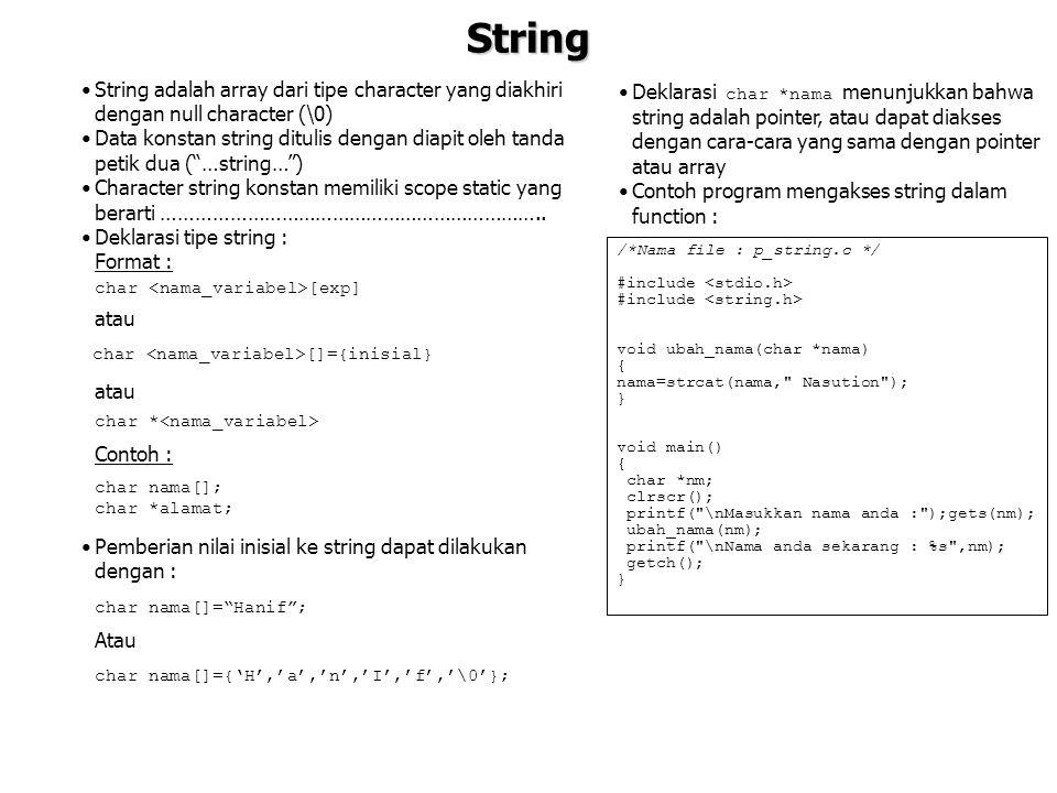 String String adalah array dari tipe character yang diakhiri dengan null character (\0) Data konstan string ditulis dengan diapit oleh tanda petik dua