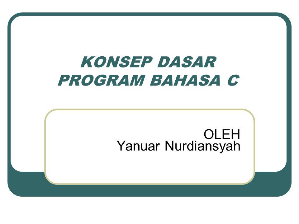 KONSEP DASAR PROGRAM BAHASA C OLEH Yanuar Nurdiansyah