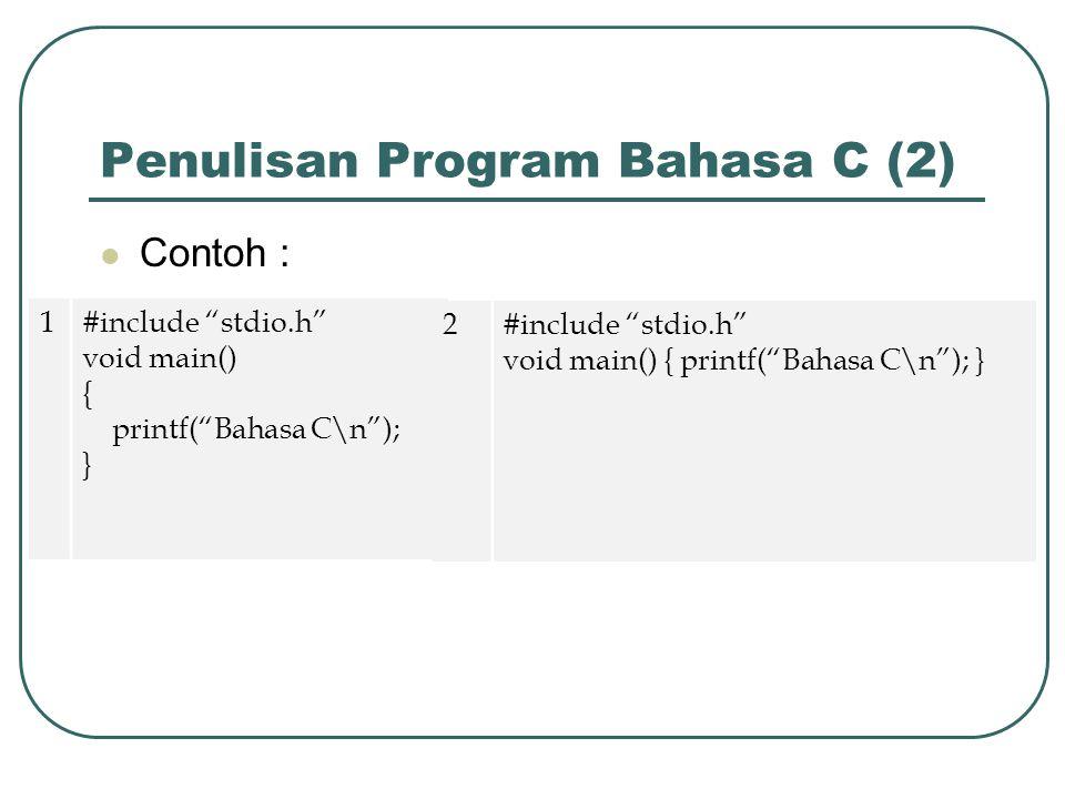 Penulisan Program Bahasa C (2) Contoh : 1#include stdio.h void main() { printf( Bahasa C\n ); } 2#include stdio.h void main() { printf( Bahasa C\n ); }