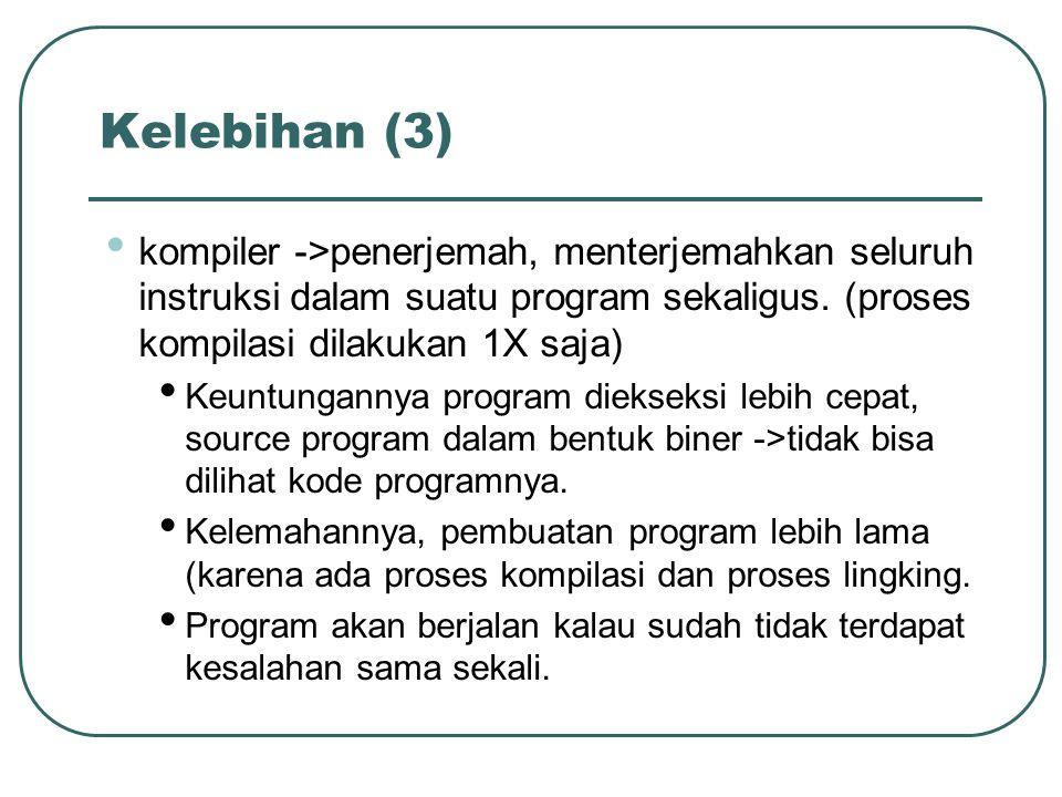 Kelebihan (3) kompiler ->penerjemah, menterjemahkan seluruh instruksi dalam suatu program sekaligus.