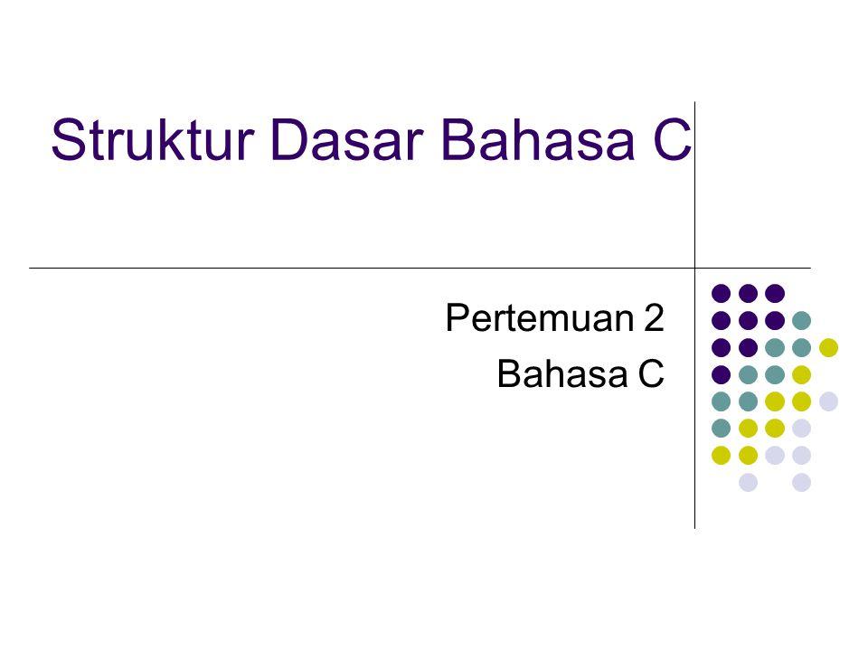 Struktur Dasar Bahasa C Pertemuan 2 Bahasa C