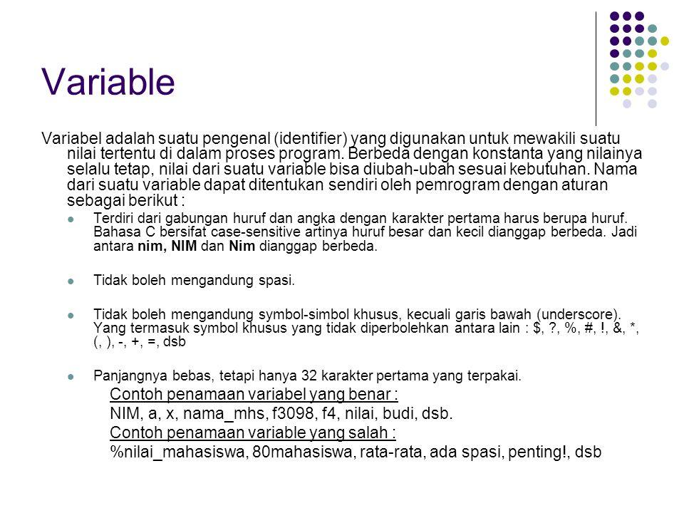Variable Variabel adalah suatu pengenal (identifier) yang digunakan untuk mewakili suatu nilai tertentu di dalam proses program.