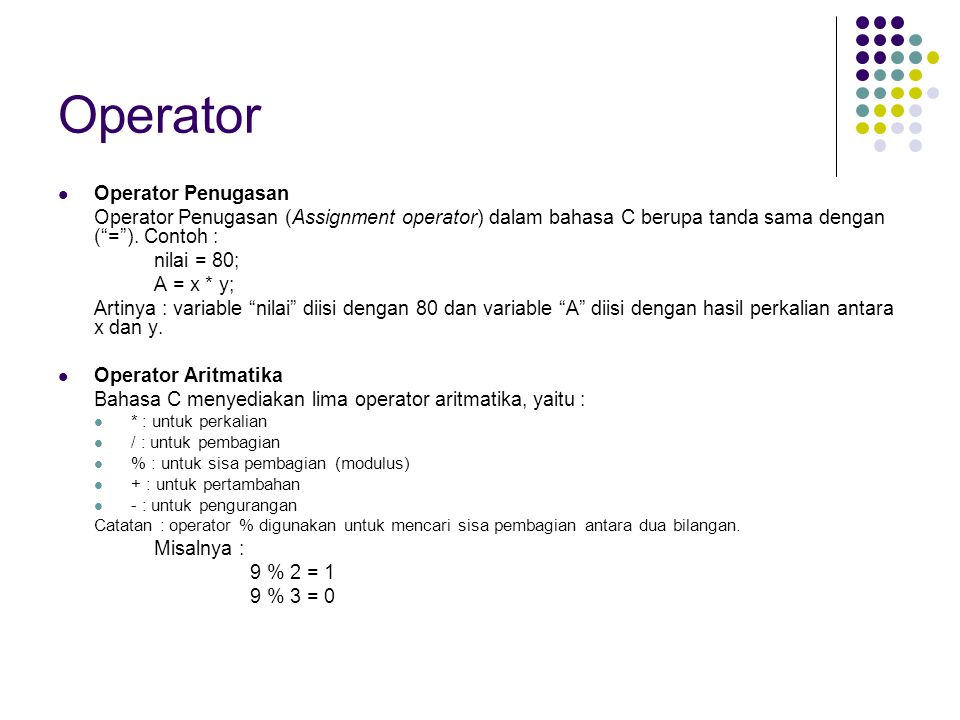 Operator Operator Penugasan Operator Penugasan (Assignment operator) dalam bahasa C berupa tanda sama dengan ( = ).