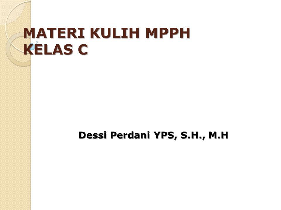MATERI KULIH MPPH KELAS C Dessi Perdani YPS, S.H., M.H